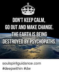 How To Make A Keep Calm Meme - don t keep calm go out and make change the earth is being