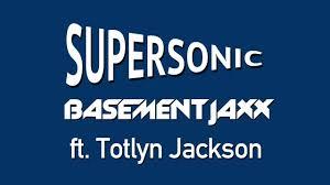 basement jaxx supersonic ft totlyn jackson youtube