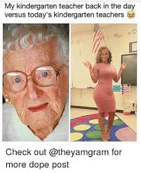 Dope Memes - my kindergarten teacher back in the day versus today s kindergarten