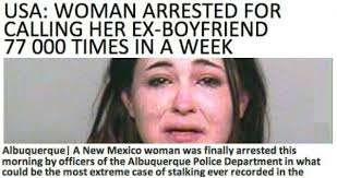 Meme Ex Boyfriend - woman arrested for calling ex boyfriend 77 000 times in one week