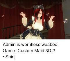 Mexican Maid Meme - admin is worhtless weaboo game custom maid 3d 2 shinji dank