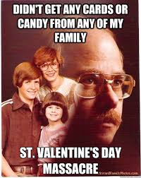 St Valentine Meme - didn t get any cards or candy from any of my family st