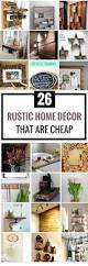 home decorating style names 25 diy rustic home decor ideas that are cheap rustic decor