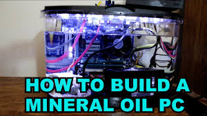 how to build a mineral oil pc youtube