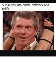 Wwe Network Meme - 5 minutes into wwe network and chill chill meme on me me