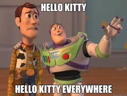 Hello Kitty Meme - hello kitty hello kitty everywhere buzz lightyear quickmeme