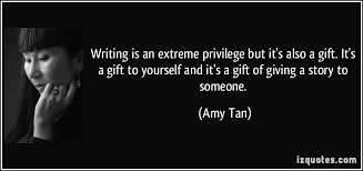writing is an privilege but it s also a gift it s a gift