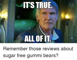 All Of It Meme - 25 best memes about sugar free gummy bears sugar free gummy