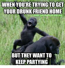 when youtre trying toget your drunk friend home but they want to