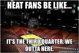 Heat Fans Meme - heat fans be like it s the third quarter we outta here empty