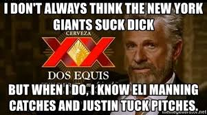 Ny Giants Suck Memes - i don t always think the new york giants suck dick but when i do i