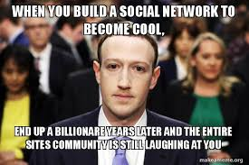 The Social Network Meme - when you build a social network to become cool end up a