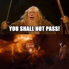You Shall Not Pass Meme - you shall not pass imgur