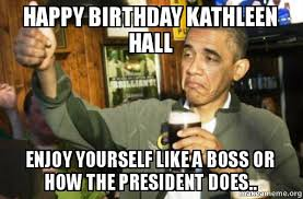 Uf Memes - happy birthday kathleen hall enjoy yourself like a boss or how the