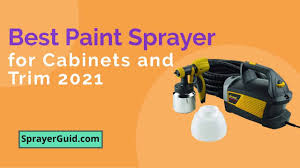 what is the best paint sprayer for cabinets top 5 best paint sprayer for cabinets and trim 2021
