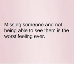 Missing Someone Meme - missing someone and not being able to see them is the worst