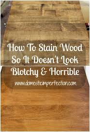 how to stain wood so it doesn t look blotchy and horrible