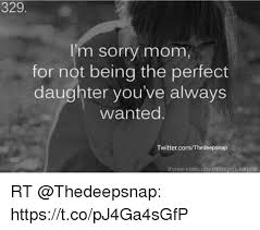 Memes About Being Sorry - 329 i m sorry mom for not being the perfect daughter you ve always