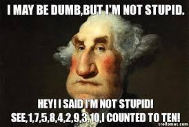 Stupid Internet Memes - i may be dumb but i m not stupid hey i said i m not stupid see