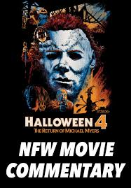 nfw movie commentary podcast halloween 4 the return of michael