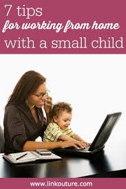 Small Home Business Ideas For Moms - 7 tips for working from home when you have a small child