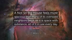 sarah susanka quote u201ca not so big house feels more spacious than