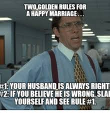 Happy Marriage Meme - two golden rules for a happy marriage 1 your husbandis always right