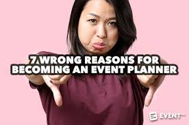 becoming an event planner 7 wrong reasons for becoming an event planner