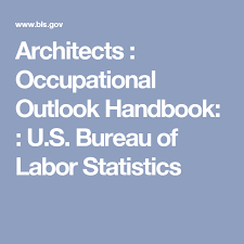 us bureau labor statistics architects occupational outlook handbook u s bureau of labor