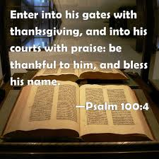 psalm 100 4 enter into his gates with thanksgiving and into his