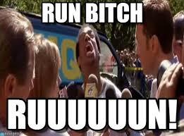 Run Bitch Run Meme - run bitch run bitch ruun meme on memegen