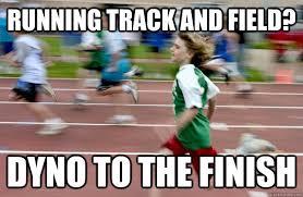 Track Memes - dyno to the finish memes quickmeme