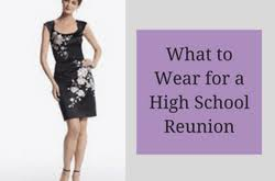 what should i wear to my 50th high school reunion 2morrows dress what to wear for a high school reunion