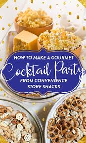 What To Serve At A Cocktail Party Food - how to make a gourmet cocktail party from convenience store snacks