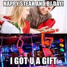 Steak And Bj Meme - happy steak and bj day i got u a gift valentines day meme