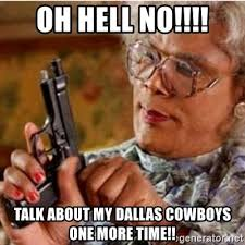 Hell No Meme - oh hell no talk about my dallas cowboys one more time madea
