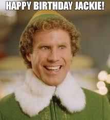 Meme Jackie - happy birthday jackie meme buddy the elf 69906 memeshappen