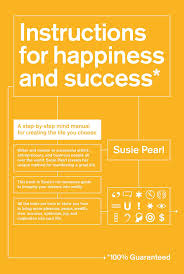 instructions for happiness and success a step by step mind manual