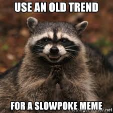 Slowpoke Meme Generator - use an old trend for a slowpoke meme evil raccoon meme generator