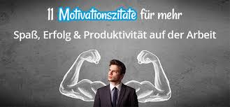 motivationssprüche arbeit motivationszitate alltägliche tipps für mehr erfolg im beruf