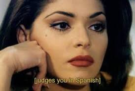 Soraya Montenegro Meme - judges you in spanish soraya montenegro know your meme
