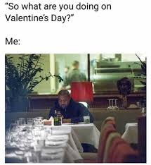 Me On Valentines Day Meme - dopl3r com memes so what are you doing on valentines day me