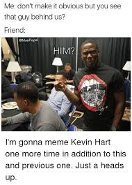 Funny Kevin Hart Meme - me don t make it obvious but you see that guy behind us friend