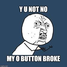 Button Broke Meme - y u no viral memes imgflip