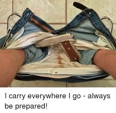Be Prepared Meme - i carry everywhere i go always be prepared meme on me me