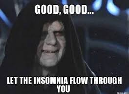 Insomnia Meme - insomnia meme good good let the insomnia flow through you