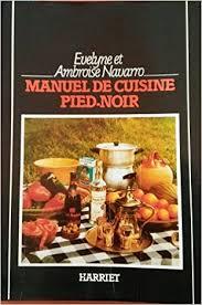 cuisine pied noir amazon fr manuel de cuisine pied noir evelyne navarro ambroise