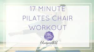 Pilates Chair Exercises Pilates Chair Workout 17 Minutes Youtube