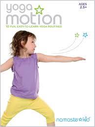 amazon com yoga motion yoga dvd for kids ages 2 5 namaste kid