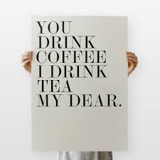 thanksgiving quotes for him my dear art print art print you drink coffee i drink tea my